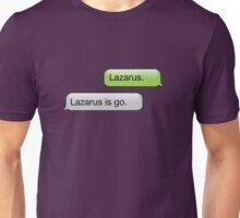 LAZARUS IS GO. Unisex T-Shirt