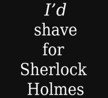 I'd shave for Sherlock Holmes - White Text by F1Valkyrie