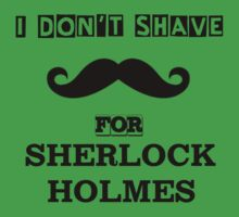 I Don't Shave For Sherlock Holmes! Kids Tee