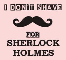 I Don't Shave For Sherlock Holmes! Kids Clothes