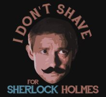 I DON'T SHAVE FOR SHERLOCK HOLMES by curiousfashion