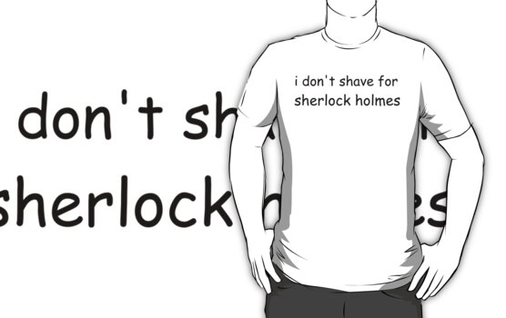 i don't shave for sherlock holmes (black)  by gloriouspurpose