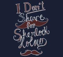 I Don't Shave for Sherlock Holmes (white)  | Unisex T-Shirt