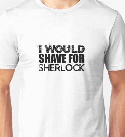 I Would Shave For Sherlock Unisex T-Shirt