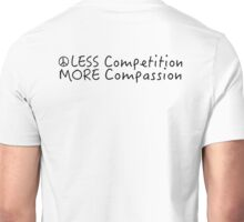 Less competition, more compassion Unisex T-Shirt