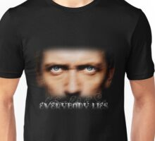Everybody lies. Unisex T-Shirt