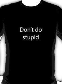Don't Do Stupid (white text) T-Shirt