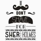 I Don't Shave for Sherlock Holmes (black)  by mj394