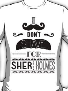 I Don't Shave for Sherlock Holmes (black)  T-Shirt