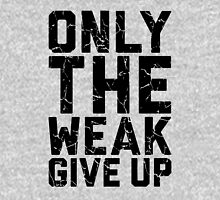 Only The Weak Give Up Unisex T-Shirt