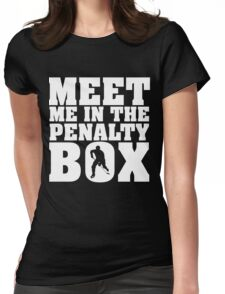 Meet me in the penalty box Womens Fitted T-Shirt