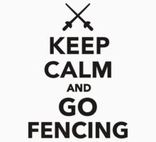 Keep calm and go Fencing by Designzz