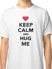 Keep calm and hug me  Classic T-Shirt