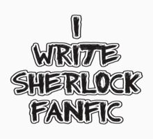 I Write Sherlock FanFic by poorlydesigns