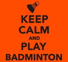 Keep calm and play Badminton Kids Clothes
