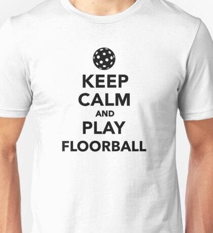 Keep calm and play Floorball Unisex T-Shirt