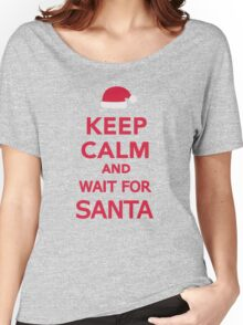Keep calm and wait for Santa Women's Relaxed Fit T-Shirt