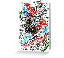 The Time Is Now- Unique Art Greeting Card