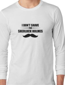 I Don't Shave For Sherlock Long Sleeve T-Shirt