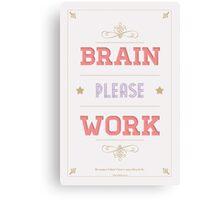 Brain, please work. Canvas Print