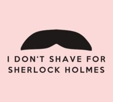 I don't shave for Sherlock Holmes. Kids Tee