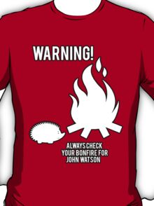 Always check your bonfire for John Watson. T-Shirt