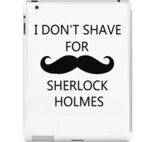 I Don't Shave For Sherlock Holmes (black writing) iPad Case/Skin