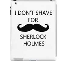 I Don't Shave For Sherlock Holmes (black writing) iPad Case/Skin