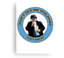 They See Me Roland, They Hatin Canvas Print
