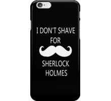 I Don't Shave For Sherlock Holmes (white writing) iPhone Case/Skin