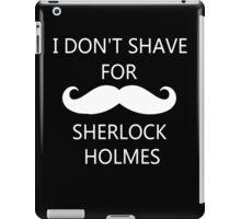I Don't Shave For Sherlock Holmes (white writing) iPad Case/Skin