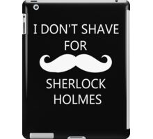 I Don't Shave For Sherlock Holmes (white writing) iPad Case/Skin