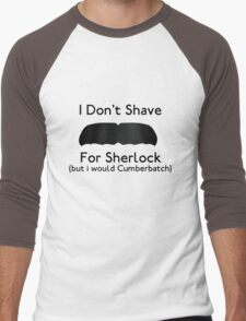 I Don't Shave For Sherlock (but i would for Cumberbatch) Men's Baseball ¾ T-Shirt