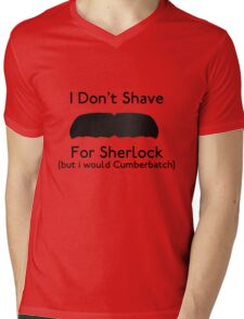 I Don't Shave For Sherlock (but i would for Cumberbatch) Mens V-Neck T-Shirt