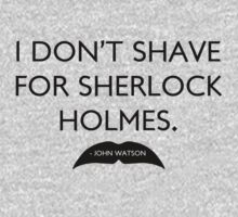 I don't shave for Sherlock Holmes. by Michellekyc