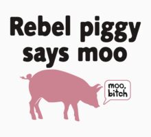 Rebel Piggy Says Moo, Bitch by House Of Flo