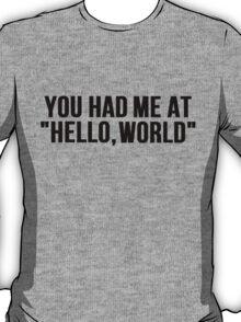 You Had Me At: Hello, world T-Shirt