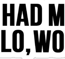 You Had Me At: Hello, world Sticker
