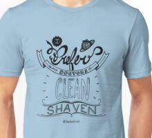 I prefer my doctors clean shaven. Unisex T-Shirt