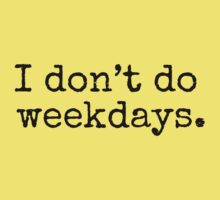 I don't do weekdays. by Bundjum