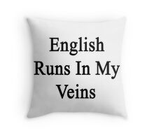 English Runs In My Veins  Throw Pillow