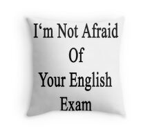 I'm Not Afraid Of Your English Exam Throw Pillow