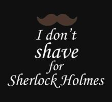 I Don't Shave for Sherlock Holmes (black) by itshayleywithay