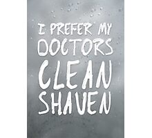I Prefer My Doctors Clean Shaven Photographic Print