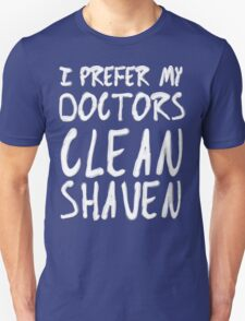 I Prefer My Doctors Clean Shaven Unisex T-Shirt