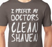 I Prefer My Doctors Clean Shaven Unisex T-Shirt