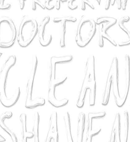 I Prefer My Doctors Clean Shaven Sticker