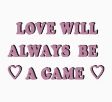 LOVE IS JUST A GAME by ShayleeActually