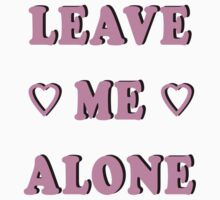 LEAVE ME ALONE by ShayleeActually