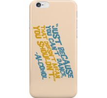 """You can totally dance!"" -Alcohol iPhone Case/Skin"